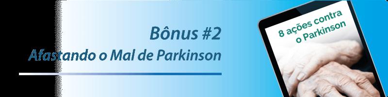 -Bônus #2 - Afastando o Mal de Parkinson